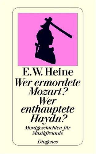 Wer ermordete Mozart? Wer enthauptete Haydn?