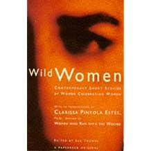 Wild Women: Contemporary Short Stories by Women Celebrating Women
