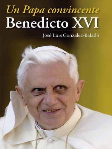 Un Papa convincente Benedicto XVI (Caminos) por José Luis González-Balado