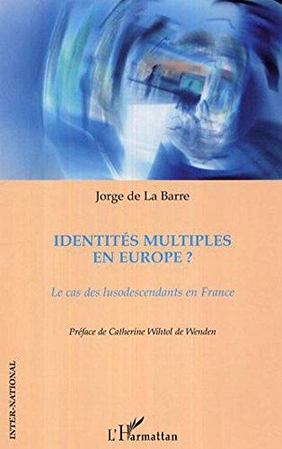 Identités multiples en Europe ? : le cas des lusodescendants en France par Jorge de La Barre