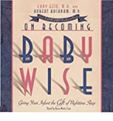 { ON BECOMING BABYWISE: GIVING YOUR INFANT THE GIFT OF NIGHTTIME SLEEP } By Ezzo, Gary ( Author ) [ Aug - 2007 ] [ Compact Disc ]
