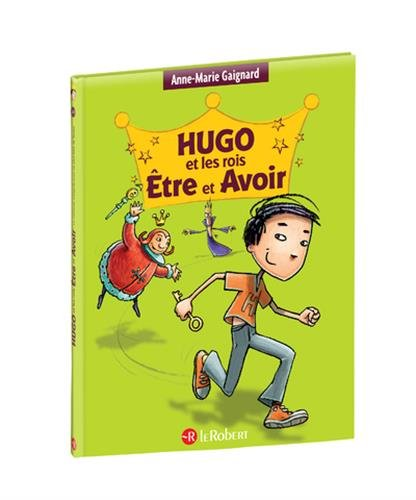 Hugo et les rois Être et Avoir - La méthode intégrale pour ne plus faire de fautes (édition intégrale)
