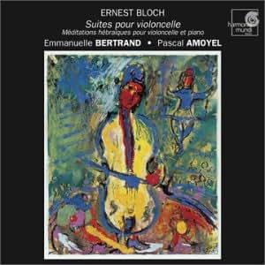 Bloch : Suites pour violoncelle / Méditations Hébraïques pour violoncelle et piano