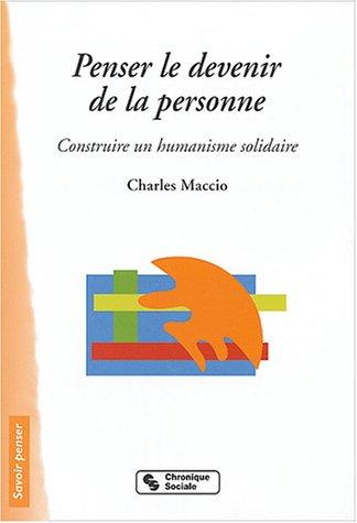 Penser le devenir de la personne : Construire un humanisme solidaire par Charles Maccio