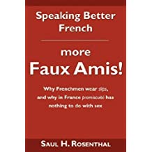 Speaking Better French: More Faux Amis! by Saul H. Rosenthal (2008-04-15)