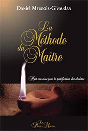 La Méthode du Maître - Huit exercices pour la purification des chakras par Daniel Meurois