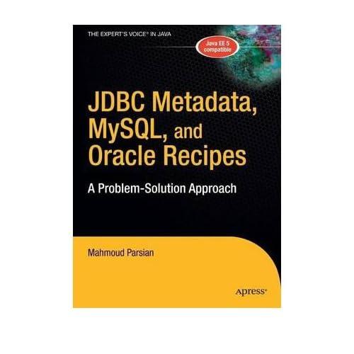 [(JDBC Metadata, MySQL, and Oracle Recipes: A Problem-solution Approach )] [Author: M. Parsian] [Mar-2006]