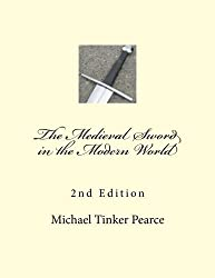 The Medieval Sword in the Modern World 2nd Edition by Michael Tinker Pearce (2013-01-03)