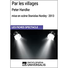 Par les villages (PeterHandke - mise en scène Stanislas Nordey - 2013): Les Fiches Spectacle d'Universalis
