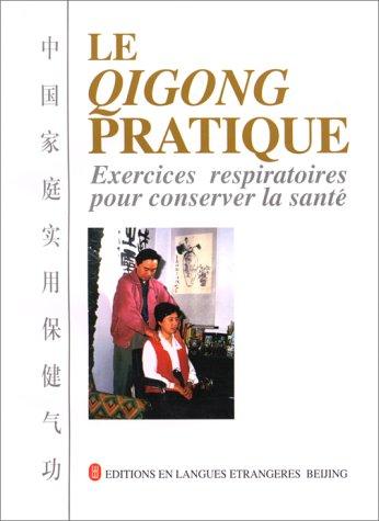 Le Qigong pratique : exercices respiratoires pour conserver la santé