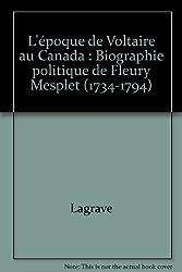 L'époque de Voltaire au Canada : Biographie politique de Fleury Mesplet (1734-1794)