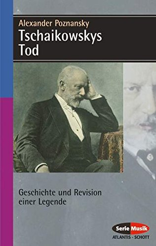 Tschaikowskys Tod: Geschichte und Revision einer Legende (Serie Musik) (übersetzung Wissenschaftliche)