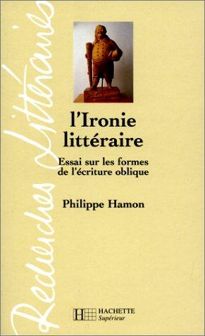 L'Ironie littéraire. Essai sur les formes de l'écriture oblique