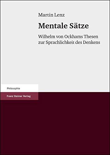 Mentale Sätze: Wilhelm von Ockhams Thesen zur Sprachlichkeit des Denkens