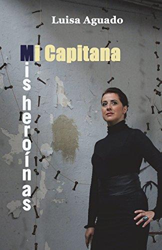 Mi capitana/Mis heroínas por Luisa Aguado