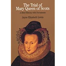 The Trial of Mary Queen of Scots: A Brief History with Documents (The Bedford Series in History and Culture)