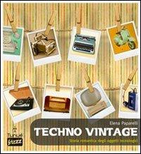 Techno vintage. Storia romantica degli strumenti di comunicazione di Elena Paparelli