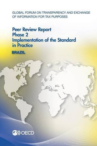 Global Forum on Transparency and Exchange of Information for Tax Purposes Peer, Reviews Brazil 2013 : Phase 2: Implementation of the Standard in Practice