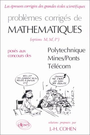 Problèmes corrigés de mathématiques (options M, M', P') posés au concours de Polytechnique, Mines, Ponts, Télécom