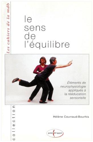 Le sens de l'équilibre. Eléments de neurophysiologie appliqués à la rééducation sensorielle par Hélène Courraud-Bourhis