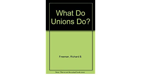 what do unions do freeman and medoff