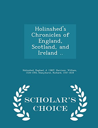 Holinshed's Chronicles of England, Scotland, and Ireland .. - Scholar's Choice Edition