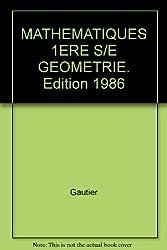 MATHEMATIQUES 1ERE S/E GEOMETRIE. Edition 1986