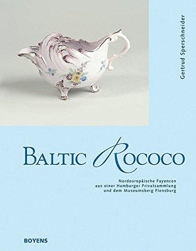 Baltic Rococo: Nordeuropäische Fayencen aus einer Hamburger Privatsammlung und dem Museumsberg Flensburg