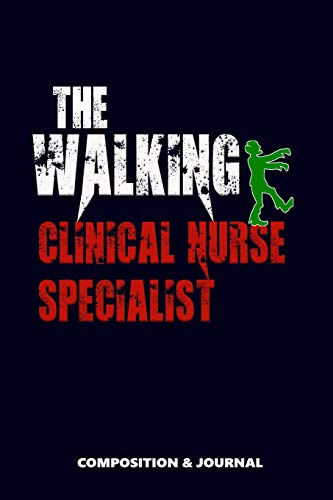 The Walking Clinical Nurse Specialist: Composition Notebook, Funny Scary Zombie Birthday Journal for CNS Clinical Nurse Specialists to write on
