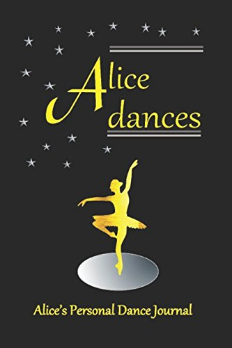 Alice Dances Alice's Personal Dance Journal: Alice's Personal Dance Journal (Personalised Dance Journal Book Series) por Judy John-Baptiste