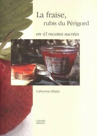 La Fraise, Rubis du Périgord en 43 Recettes Sucrees