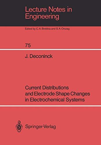 Current Distributions and Electrode Shape Changes in Electrochemical Systems (Lecture Notes in Engineering) -