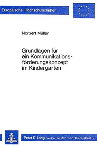 Grundlagen Fuer Ein Kommunikationsfoerderungskonzept Im Kindergarten (Europaeische Hochschulschriften / European University Studie)
