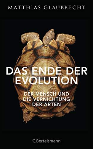 Das Ende der Evolution: Der Mensch und die Vernichtung der Arten