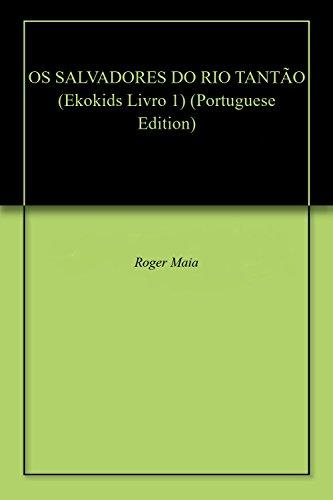 OS SALVADORES DO RIO TANTÃO (Ekokids Livro 1) (Portuguese Edition) por Roger  Maia