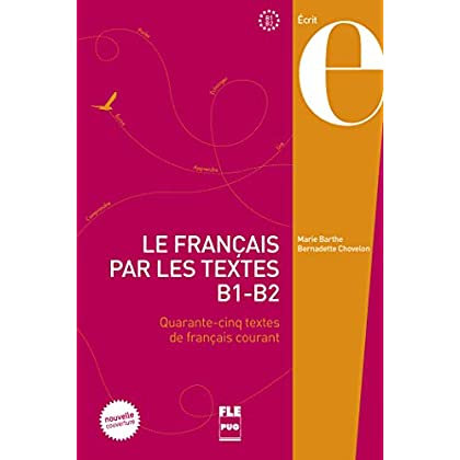 Le français par les textes B1-B2 : Quarante-cinq textes de français courant