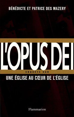 L'Opus Dei : Enquête sur une église au coeur de l'Eglise par Bénédicte Des Mazery
