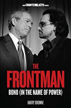 The Frontman: Bono (In the Name of Power) par [Browne, Harry]