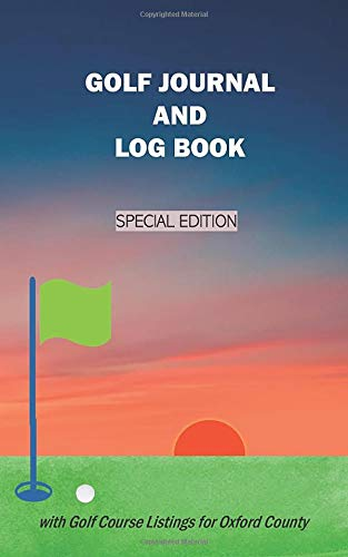 Golf Journal and Log Book SPECIAL EDITION with Golf Course Listings for Oxford County: For Tracking Your Stats During Practices, Lesson, Games and ... or Sunset with Golf Ball and Pin Flag Design Golf-oxford