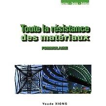 Toute la résistance des matériaux: Formulaire pratique, rappels de cours, méthodes