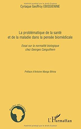 La problmatique de la sant et de la maladie dans la pense biomdicale : Essai sur la normalit biologique chez Georges Canguilhem