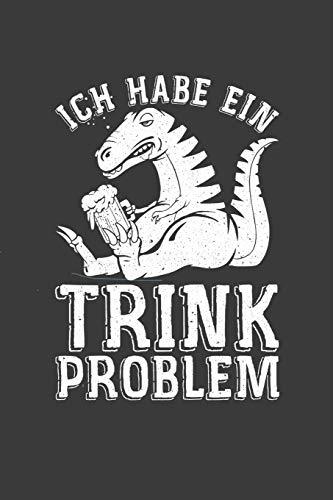 Ich habe ein Trink Problem: Liniertes DinA 5 Notizbuch für Dino Dinosaurier und Reptilien-Fans T-Rex - Reptilien Kostüm