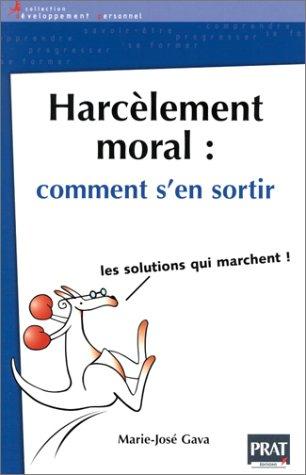 Harcèlement moral, comment s'en sortir : Les solutions qui marchent ! par Marie-José Gava