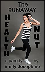 The Runaway Health Nut: A Parody On Nutritional Controversies (English Edition)