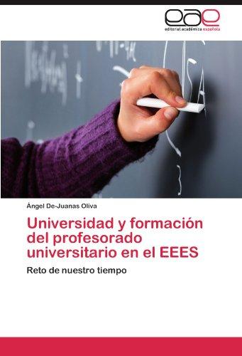 Universidad y Formacion del Profesorado Universitario En El Eees por Ngel De-Juanas Oliva