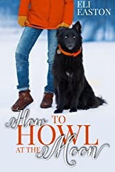 How to Howl at the Moon (Volume 1) by Eli Easton (2015-05-28)