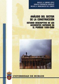 Análisis del sector de la construcción: Estudio descriptivo de los accidentes sufridos en el periodo 1990-2000 (Estudios y Monografías) por Ignacio Fontaneda González