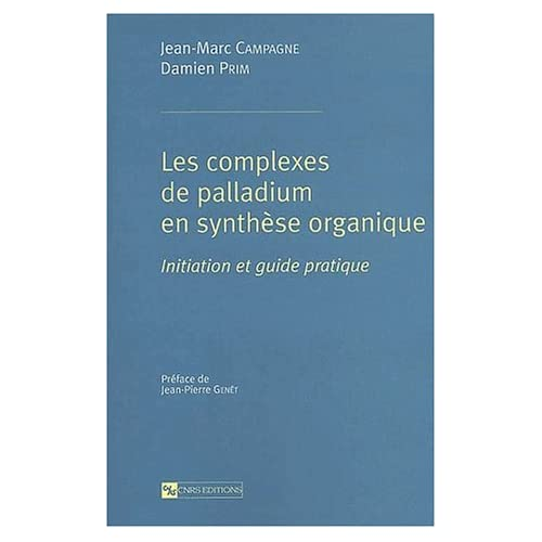 Complexes de palladium en synthèse organique : Initiation et guide pratique