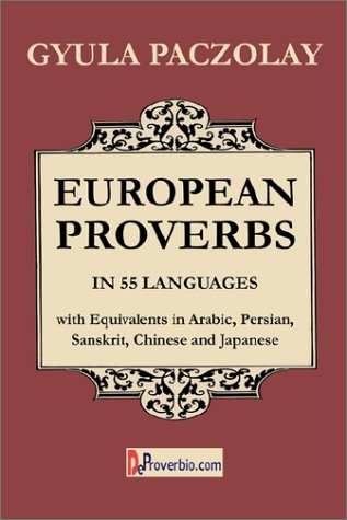 European Proverbs in 55 Languages with Equivalents in Arabic, Persian, Sanskrit, Chinese and Japanese