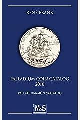 Palladium Coin Catalog 2010: Palladium Münzkatalog (Autorentitel) Taschenbuch
